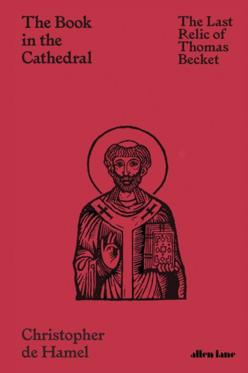 Christopher de Hamel - The Book In the Cathedral : Last Relic of Thomas Beckett