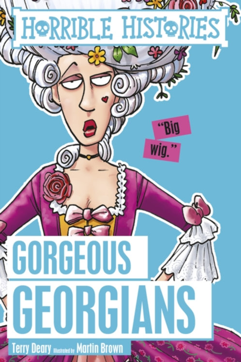 Terry Deary - Horrible Histories : Gorgeous Georgians (AGE 7+)