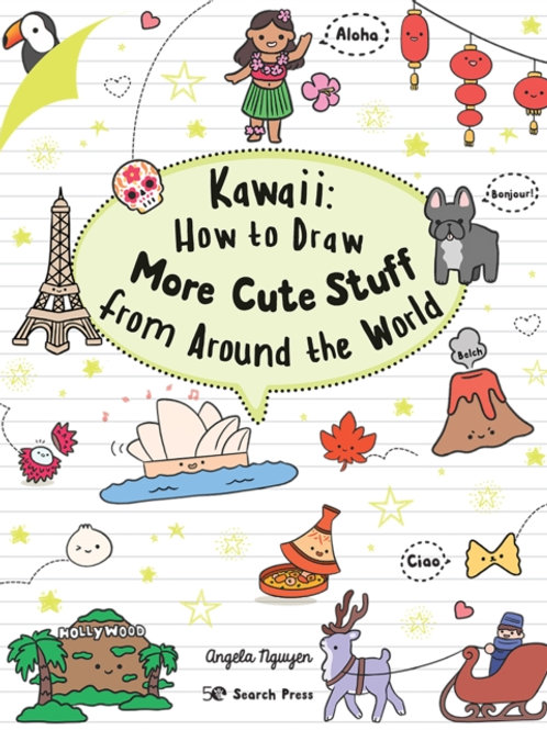 Angela Nguyen - Kawaii: How To Draw More Cute Stuff From Around The World