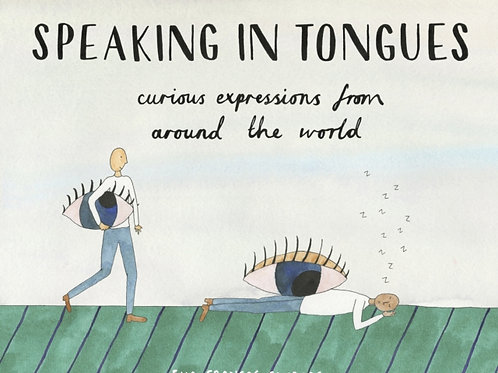 Ella Frances Sanders - Speaking In Tongues : Curious Expressions (HARDBACK)