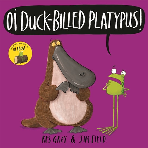 Kes Gray And Jim Field - Oi Duck-billed Platypus! (AGE 3+)