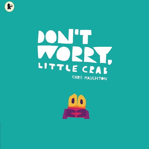 Chris Haughton - Don't Worry, Little Crab (AGE 2+)