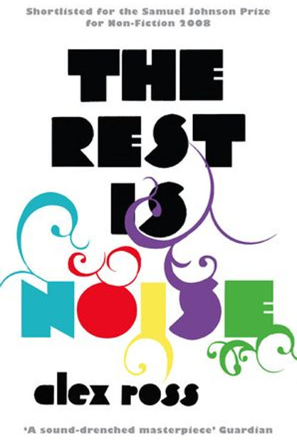 Alex Ross - The Rest Is Noise: Listening to the Twentieth Century