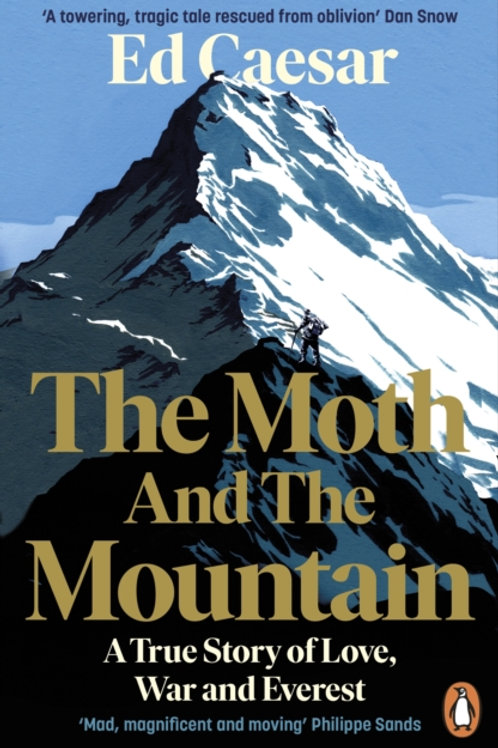 Ed Caesar - The Moth And The Mountain : A True Story Of Love, War And Everest