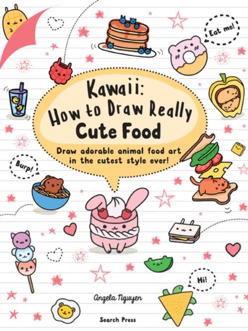 Angela Nguyen - Kawaii: How to Draw Really Cute Food