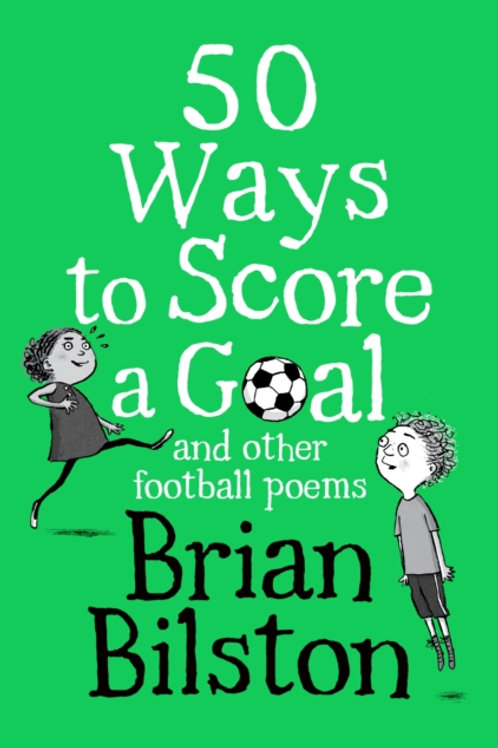 Brian Bilston - 50 Ways To Score A Goal And Other Football Poems (AGE 6+)