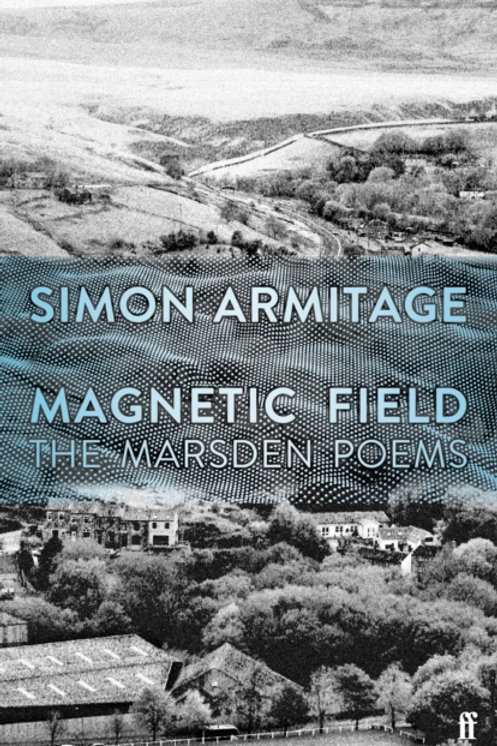 Simon Armitage - Magnetic Field : The Marsden Poems