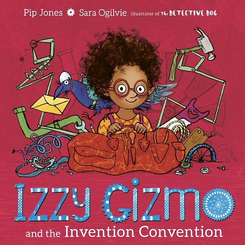 Pip Jones - Izzy Gizmo And the Invention Convention (AGE 3+)