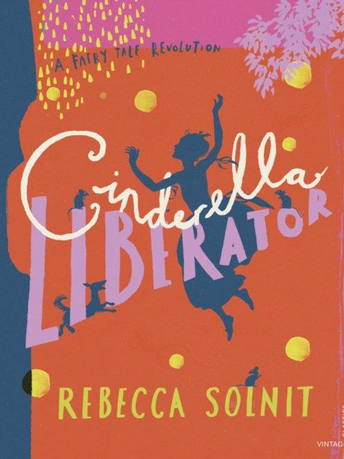 Rebecca Solnit - Cinderella Liberator:A Fairy Tale Revolution (AGE 9+)(HARDBACK)