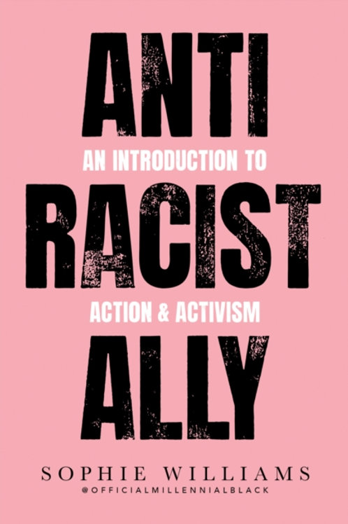 Sophie Williams - Anti-Racist Ally : An Introduction To Action And Activism