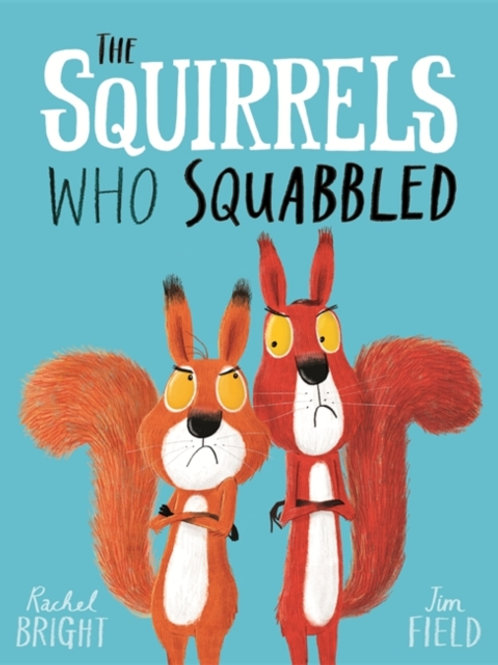 Rachel Bright - The Squirrels Who Squabbled (AGE 3+)