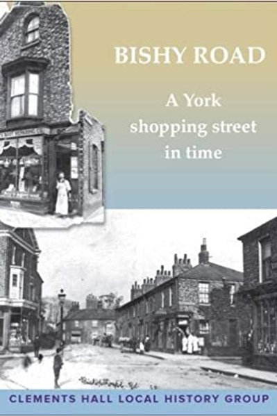 Bishy Road : A York shopping Street In Time