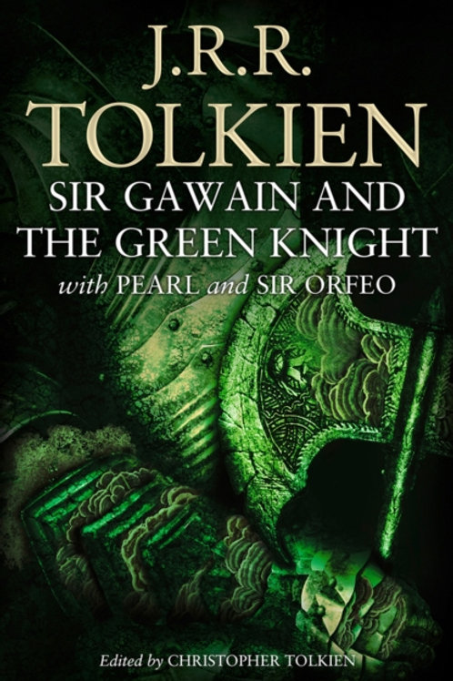 J.R.R. Tolkien - Sir Gawain And The Green Knight : With Pearl And Sir Orfeo