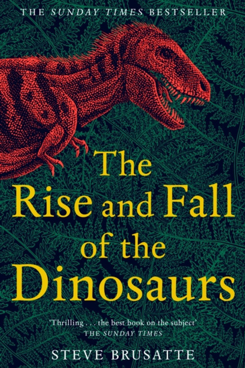 Steve Brusatte - The Rise And Fall Of The Dinosaurs
