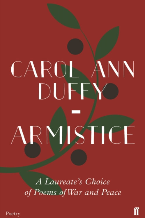 Carol Ann Duffy (ed.) - Armistice : A Laureate's Choice Of Poems Of War And Peac