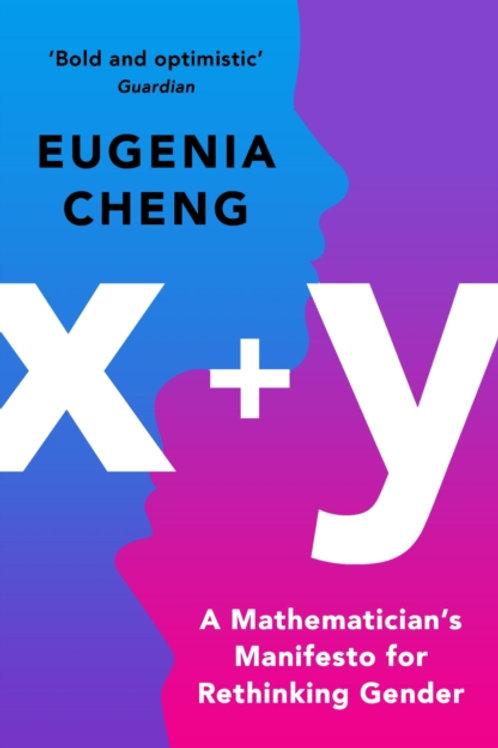 Eugenia Cheng - X +Y : A Mathematician's Manifesto For Rethinking Gender