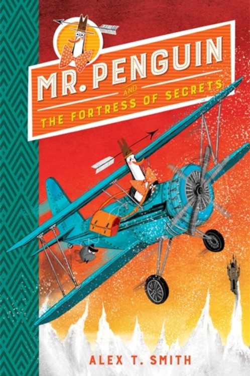 Alex T. Smith - Mr Penguin And The Fortress Of Secrets (2ND IN SERIES) (AGE 6+)