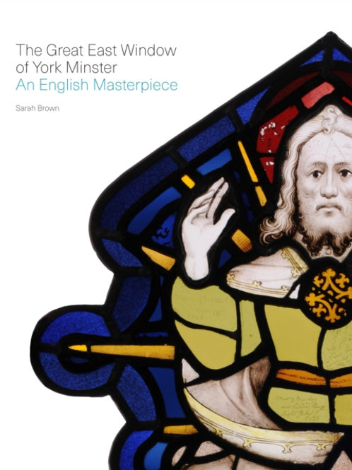 Sarah Brown - The Great East Window Of York Minster : An English Masterpiece