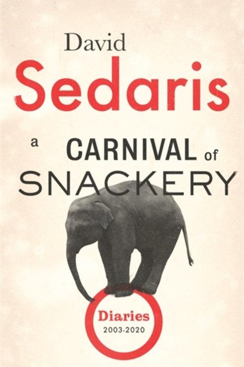 David Sedaris - A Carnival Of Snackery : Diaries: Volume Two (HARDBACK)