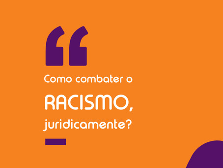 Como combater o racismo propondo ações contra crimes raciais no Sistema Judiciário?