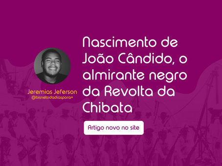 "João Candido, ""o Almirante Negro"" e a Revolta da chibata (1910)"