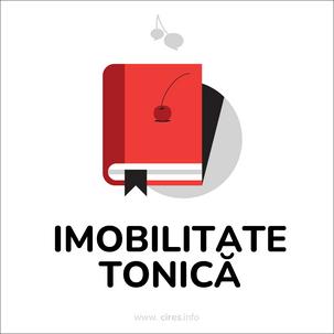 [DICȚIONAR] Imobilitatea tonică