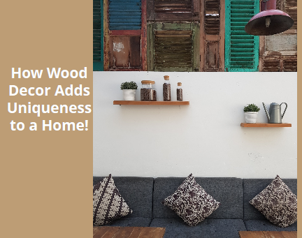 How Wood Decor Adds Uniqueness to a Home!