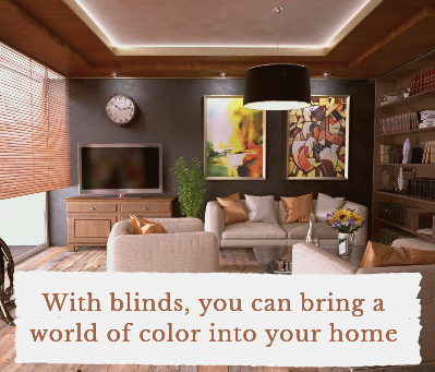 With blinds, you can bring a world of color into your home