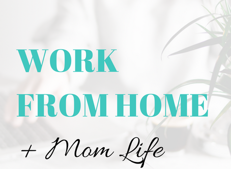 Work From Home + Mom life