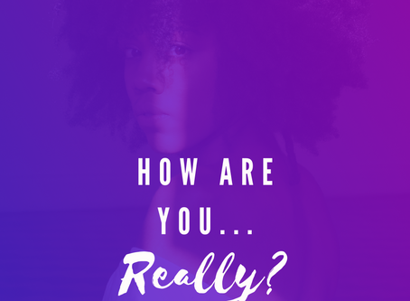 How are you.. really?