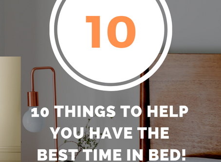 10 things to help you have the best time in bed!