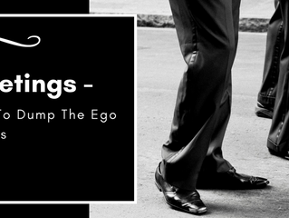 Meetings - Time To Dump The Ego Battles