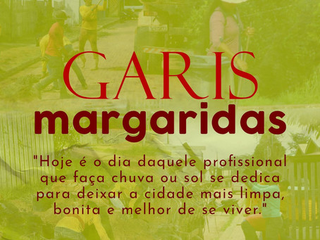 16 de maio: Homenagem aos Garis e Margaridas