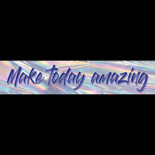 Iridescent Make Today Amazing Banner