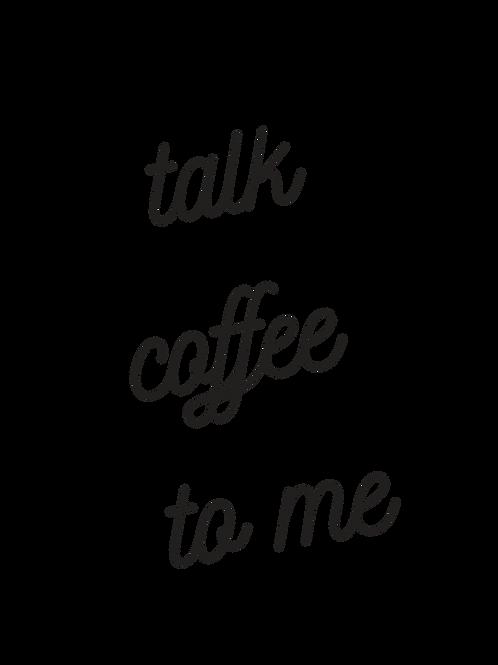 Talk Coffee to Me Tee