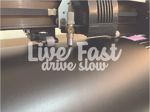 Live Fast, drive slow