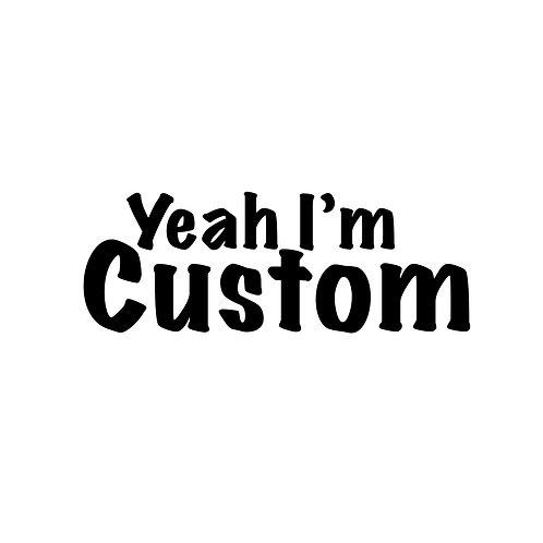 Yeah I'm Custom