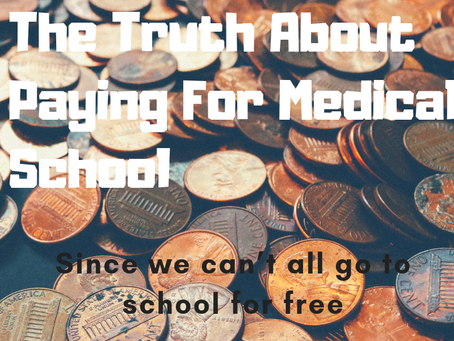 Got Debt?! The Truth About Paying for Medical School- Since We Can't All Go to School for Free
