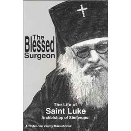 The Blessed Surgeon: The Life of Saint Luke, Archbishop of Simferopol