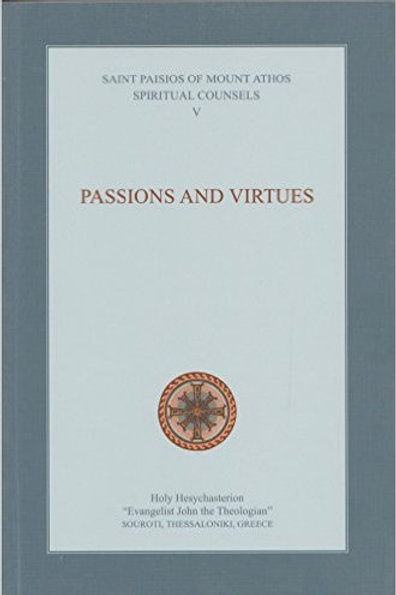 Saint Paisios of Mount Athos, Spiritual Counsels V: Passions and Virtues