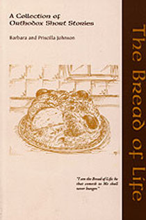 The Bread of Life: A Collection of Orthodox Short Stories