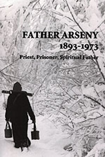 Father Arseny: Prisoner, Priest, Spiritual Father