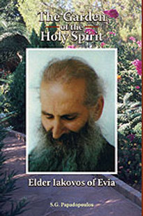 The Garden of the Holy Spirit: Elder Iakovos of Evia