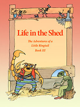 Life in the Shed: The Adventures of a Little Ringtail, Book III