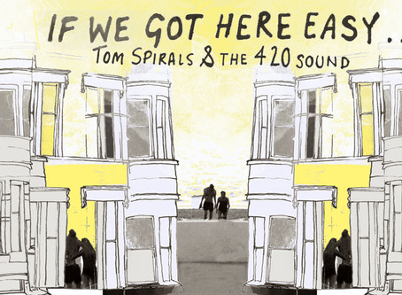 """If We Got Here Easy"" by Tom Spirals & The 4'20' Sound"