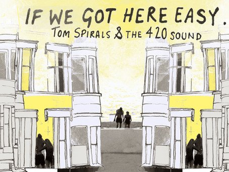 """""""If We Got Here Easy"""" by Tom Spirals & The 4'20' Sound"""