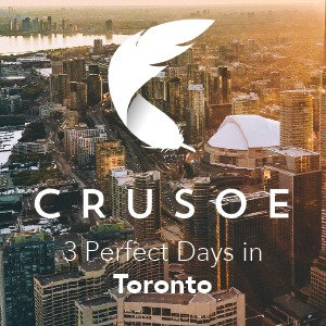 3 Perfect Days in Toronto