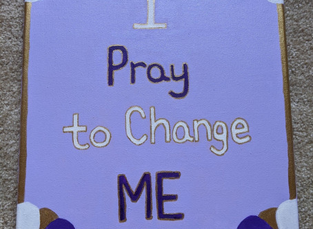 """I Pray to Change Me"""
