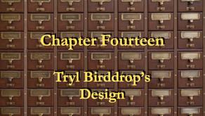 Chapter 14 - Tryl Birddrop's Design