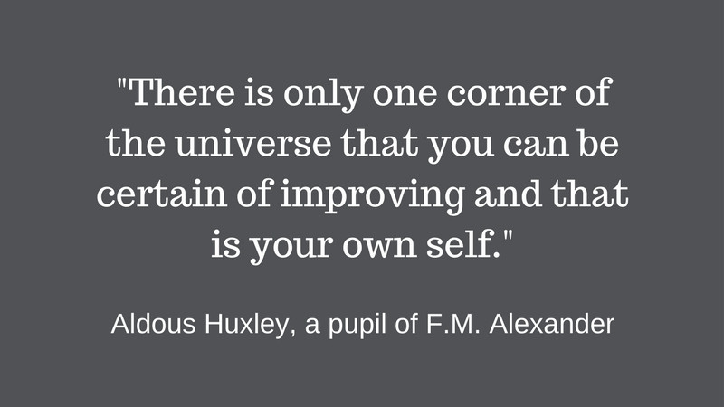 Alexander Technique quotation, Aldous Huxley